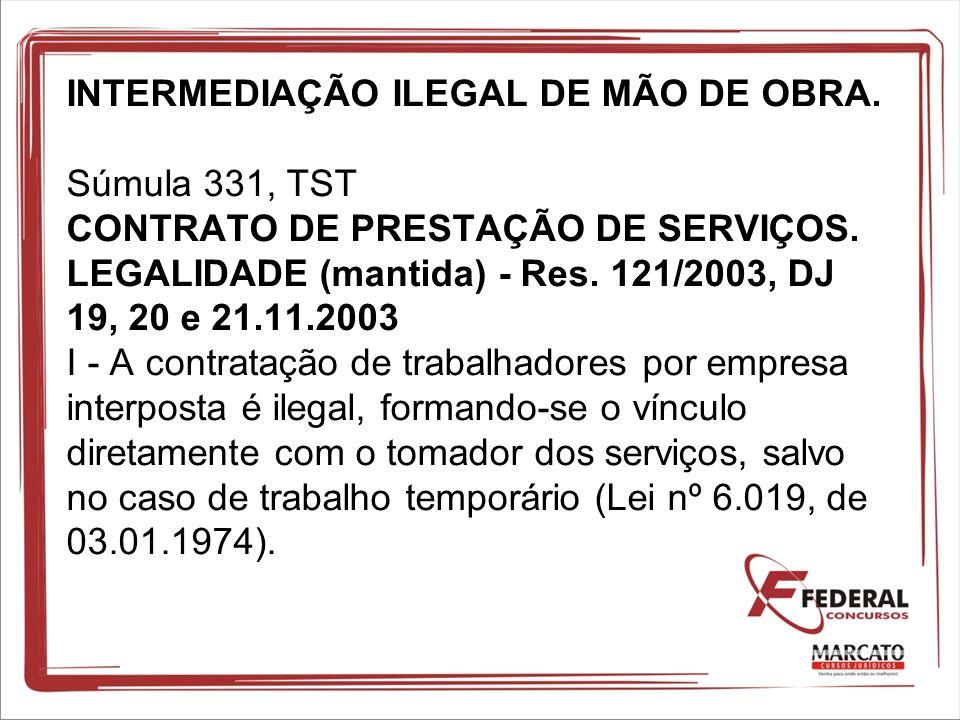 INTERMEDIAÇÃO ILEGAL DE MÃO DE OBRA. Súmula 331, TST CONTRATO DE PRESTAÇÃO DE SERVIÇOS. LEGALIDADE (mantida) - Res. 121/2003, DJ 19, 20 e 21.11.2003 I