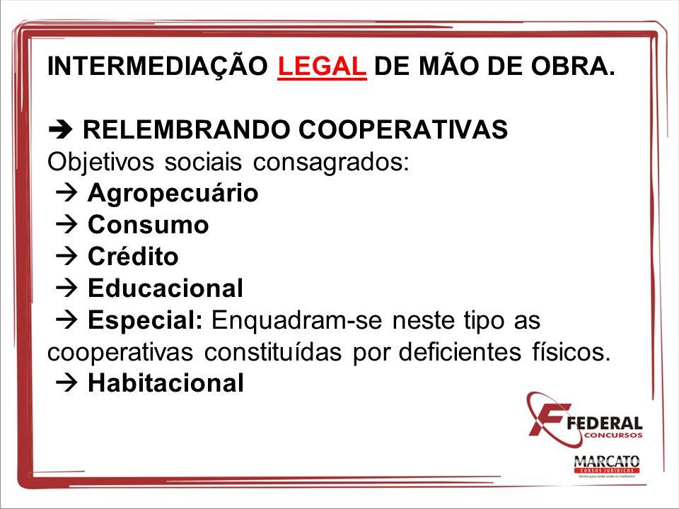 INTERMEDIAÇÃO LEGAL DE MÃO DE OBRA. RELEMBRANDO COOPERATIVAS Objetivos sociais consagrados: Agropecuário Consumo Crédito Educacional Especial: Enquadr