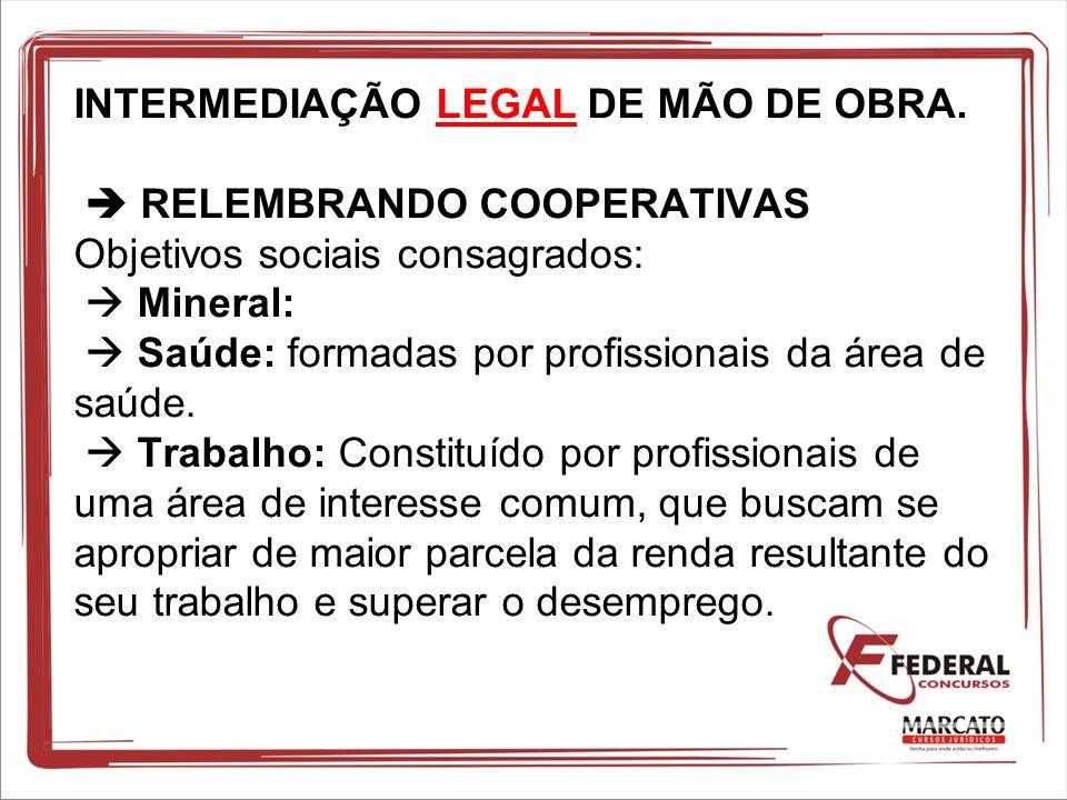 INTERMEDIAÇÃO LEGAL DE MÃO DE OBRA. RELEMBRANDO COOPERATIVAS Objetivos sociais consagrados: Mineral: Saúde: formadas por profissionais da área de saúd