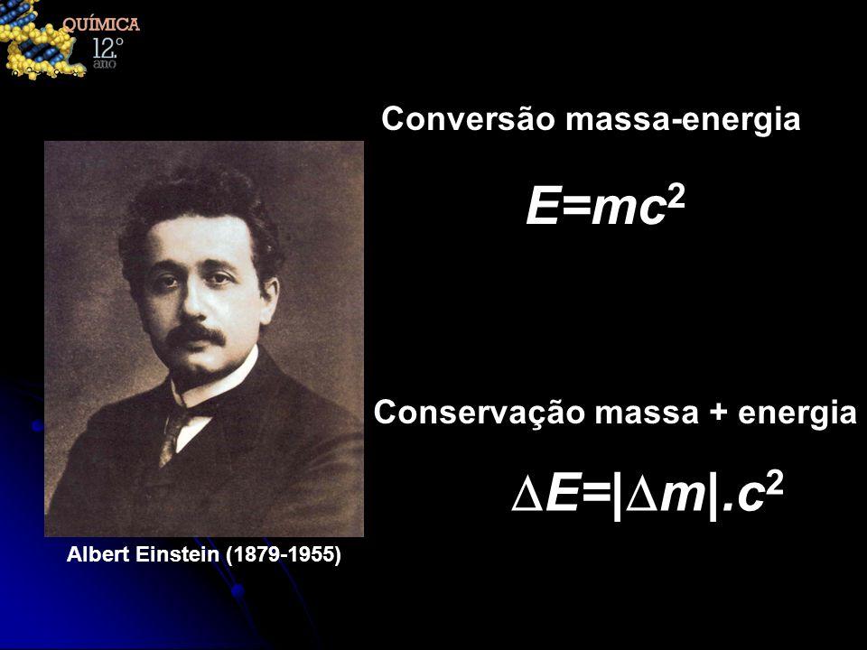 Conversão massa-energia Conservação massa + energia E=mc 2 E=  m .c 2 Albert Einstein (1879-1955)