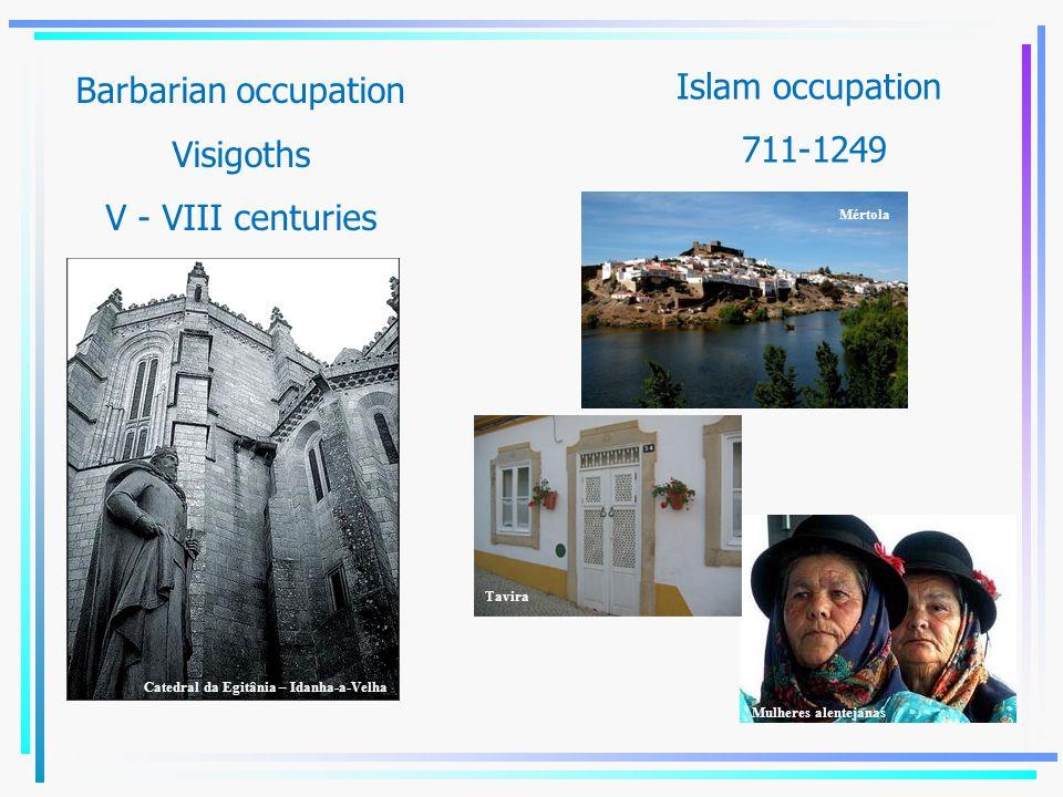 Islam occupation 711-1249 Mértola Tavira Mulheres alentejanas Barbarian occupation Visigoths V - VIII centuries Catedral da Egitânia – Idanha-a-Velha