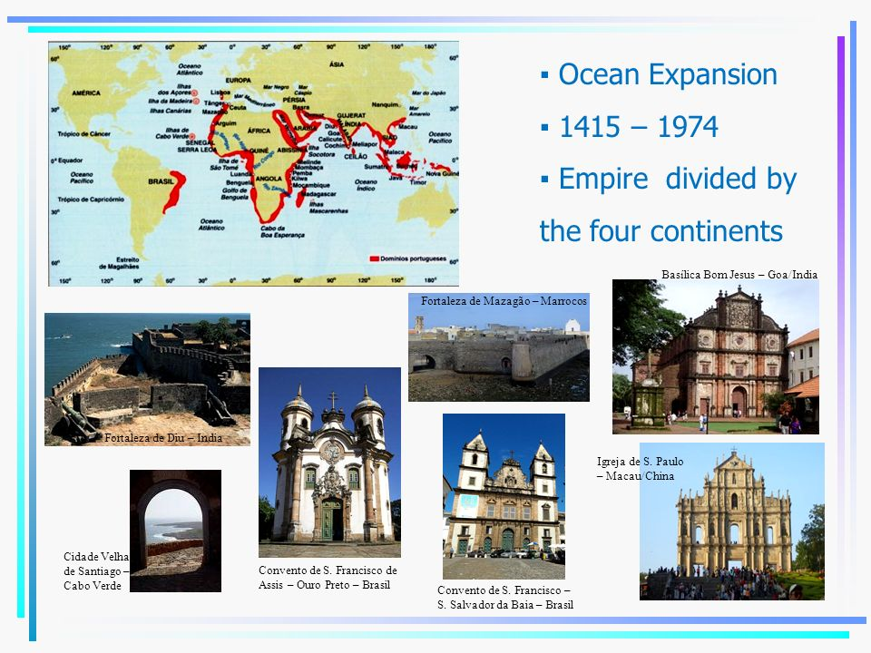 Ocean Expansion 1415 – 1974 Empire divided by the four continents Convento de S.
