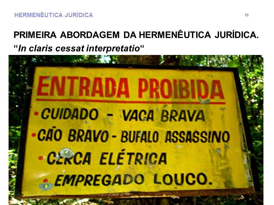 HERMENÊUTICA JURÍDICA PRIMEIRA ABORDAGEM DA HERMENÊUTICA JURÍDICA. In claris cessat interpretatio 10