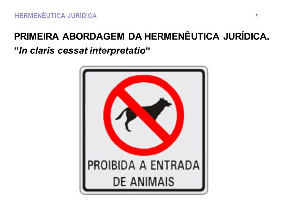 HERMENÊUTICA JURÍDICA PRIMEIRA ABORDAGEM DA HERMENÊUTICA JURÍDICA. In claris cessat interpretatio 6