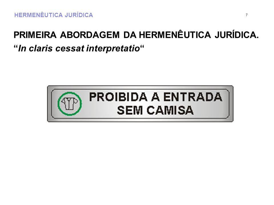 HERMENÊUTICA JURÍDICA PRIMEIRA ABORDAGEM DA HERMENÊUTICA JURÍDICA. In claris cessat interpretatio 7