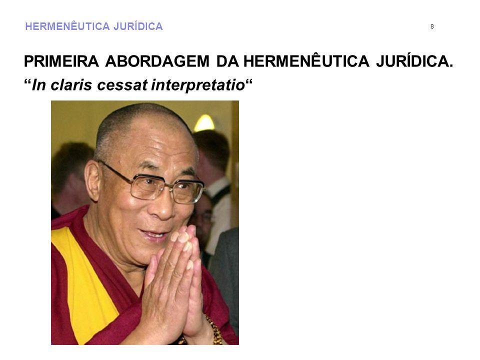 HERMENÊUTICA JURÍDICA PRIMEIRA ABORDAGEM DA HERMENÊUTICA JURÍDICA. In claris cessat interpretatio 8
