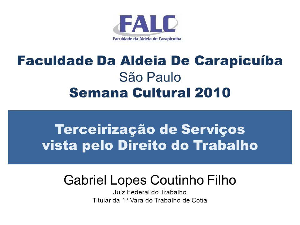 Faculdade Da Aldeia De Carapicuíba São Paulo Semana Cultural 2010 Terceirização de Serviços vista pelo Direito do Trabalho Gabriel Lopes Coutinho Filh