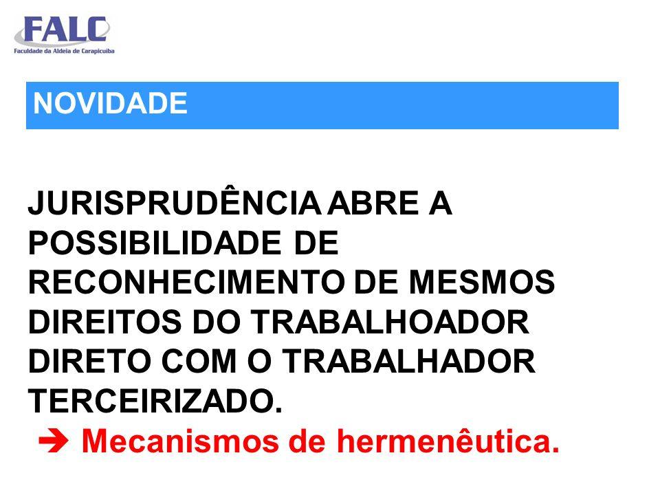JURISPRUDÊNCIA ABRE A POSSIBILIDADE DE RECONHECIMENTO DE MESMOS DIREITOS DO TRABALHOADOR DIRETO COM O TRABALHADOR TERCEIRIZADO. Mecanismos de hermenêu