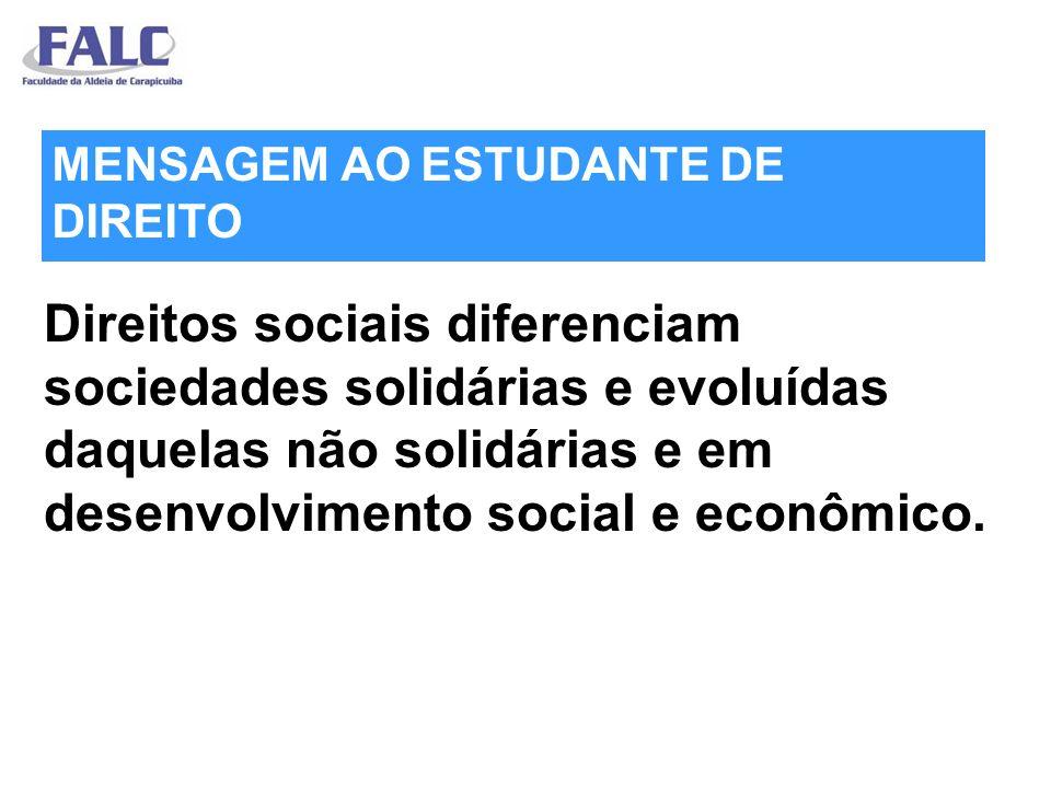 Direitos sociais diferenciam sociedades solidárias e evoluídas daquelas não solidárias e em desenvolvimento social e econômico. MENSAGEM AO ESTUDANTE