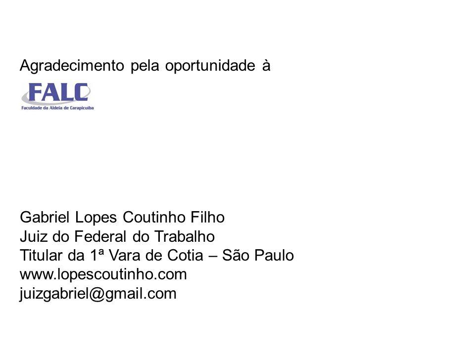 Agradecimento pela oportunidade à Gabriel Lopes Coutinho Filho Juiz do Federal do Trabalho Titular da 1ª Vara de Cotia – São Paulo www.lopescoutinho.c