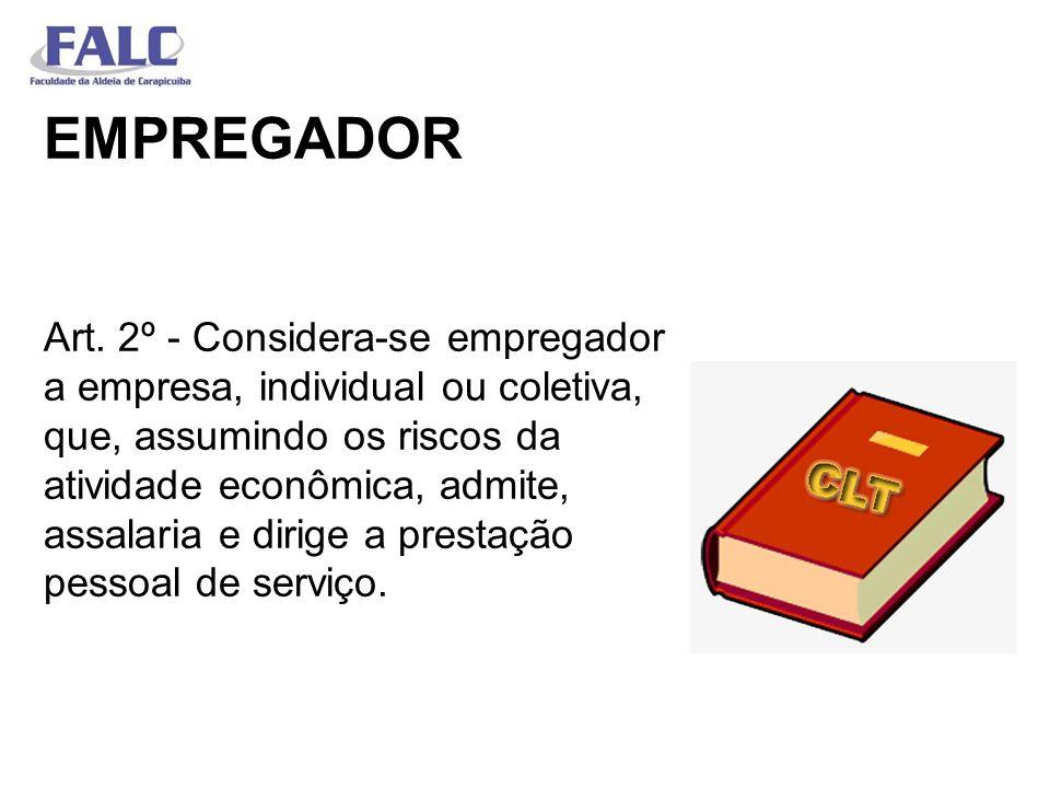 EMPREGADOR Art. 2º - Considera-se empregador a empresa, individual ou coletiva, que, assumindo os riscos da atividade econômica, admite, assalaria e d