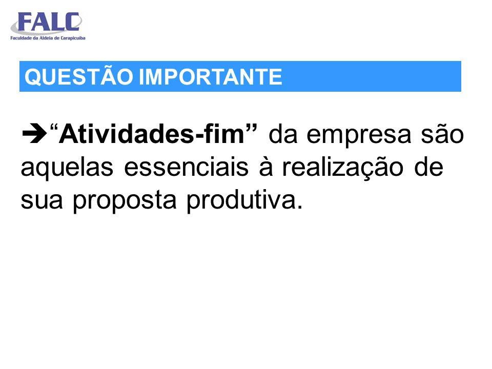 Atividades-fim da empresa são aquelas essenciais à realização de sua proposta produtiva. QUESTÃO IMPORTANTE