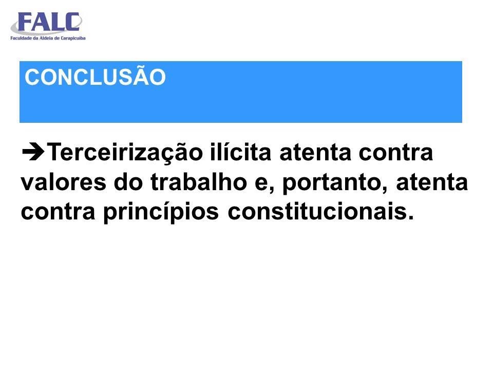 Terceirização ilícita atenta contra valores do trabalho e, portanto, atenta contra princípios constitucionais. CONCLUSÃO
