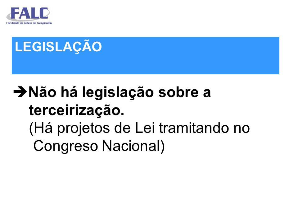 Não há legislação sobre a terceirização. (Há projetos de Lei tramitando no Congreso Nacional) LEGISLAÇÃO