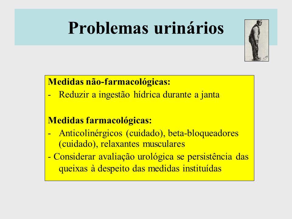 Problemas urinários Medidas não-farmacológicas: -Reduzir a ingestão hídrica durante a janta Medidas farmacológicas: -Anticolinérgicos (cuidado), beta-