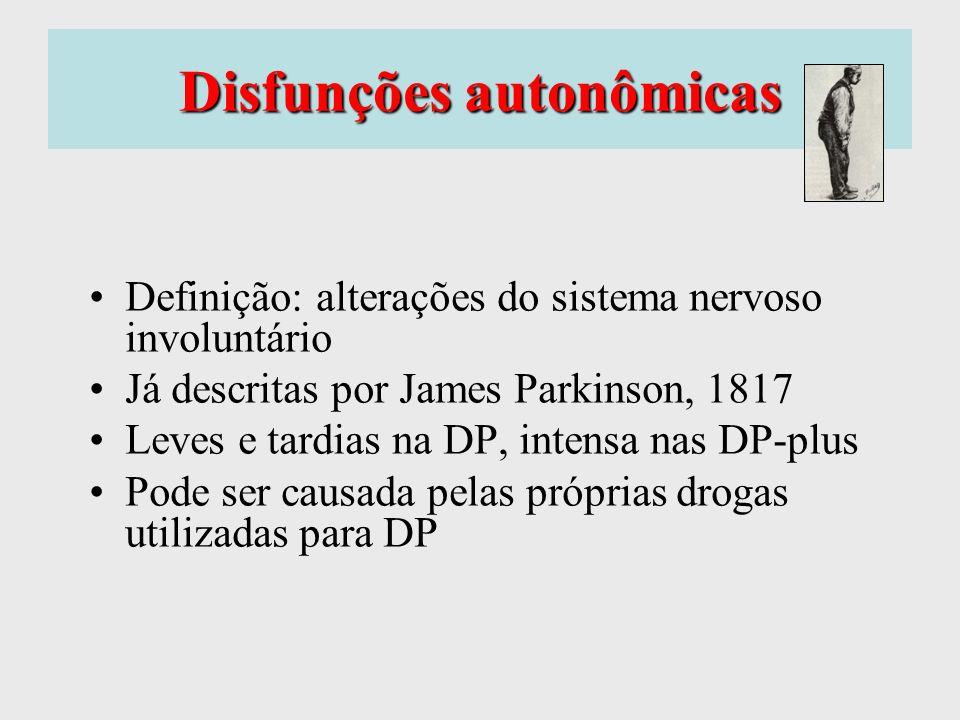 Disfunções autonômicas Definição: alterações do sistema nervoso involuntário Já descritas por James Parkinson, 1817 Leves e tardias na DP, intensa nas