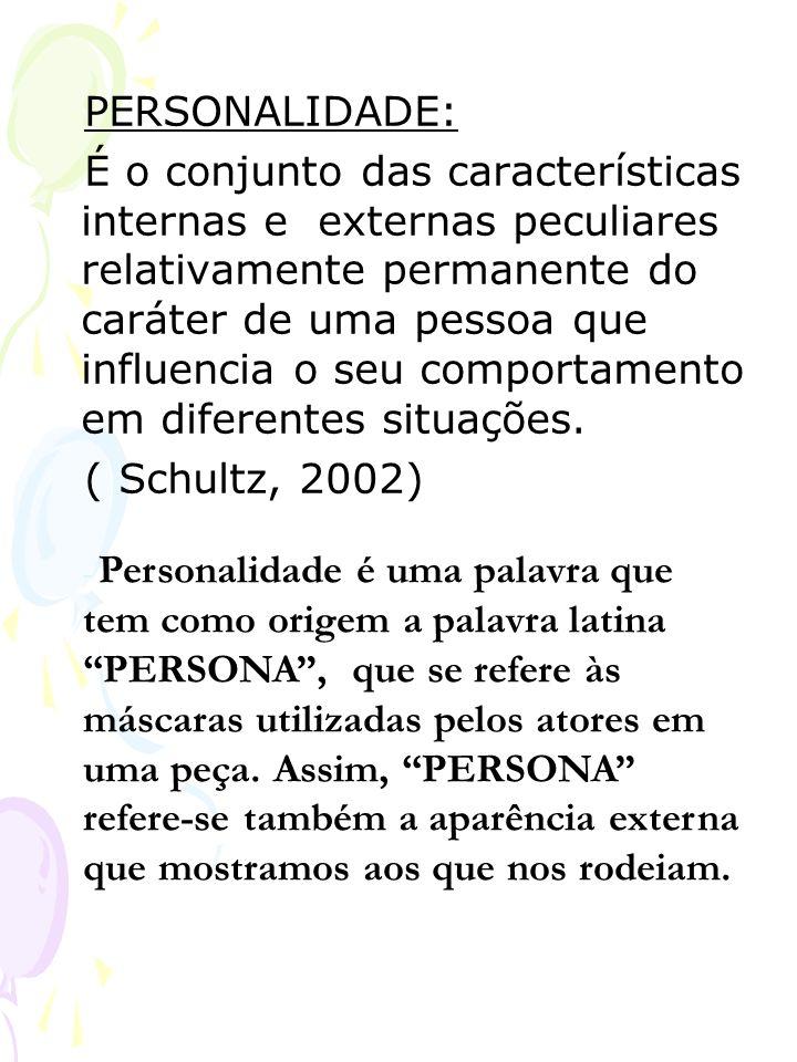 PERSONALIDADE: É o conjunto das características internas e externas peculiares relativamente permanente do caráter de uma pessoa que influencia o seu