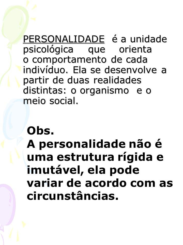 PERSONALIDADE é a unidade psicológica que orienta o comportamento de cada indivíduo. Ela se desenvolve a partir de duas realidades distintas: o organi
