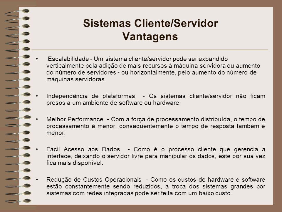 Sistemas Cliente/Servidor Vantagens Escalabilidade - Um sistema cliente/servidor pode ser expandido verticalmente pela adição de mais recursos à máqui