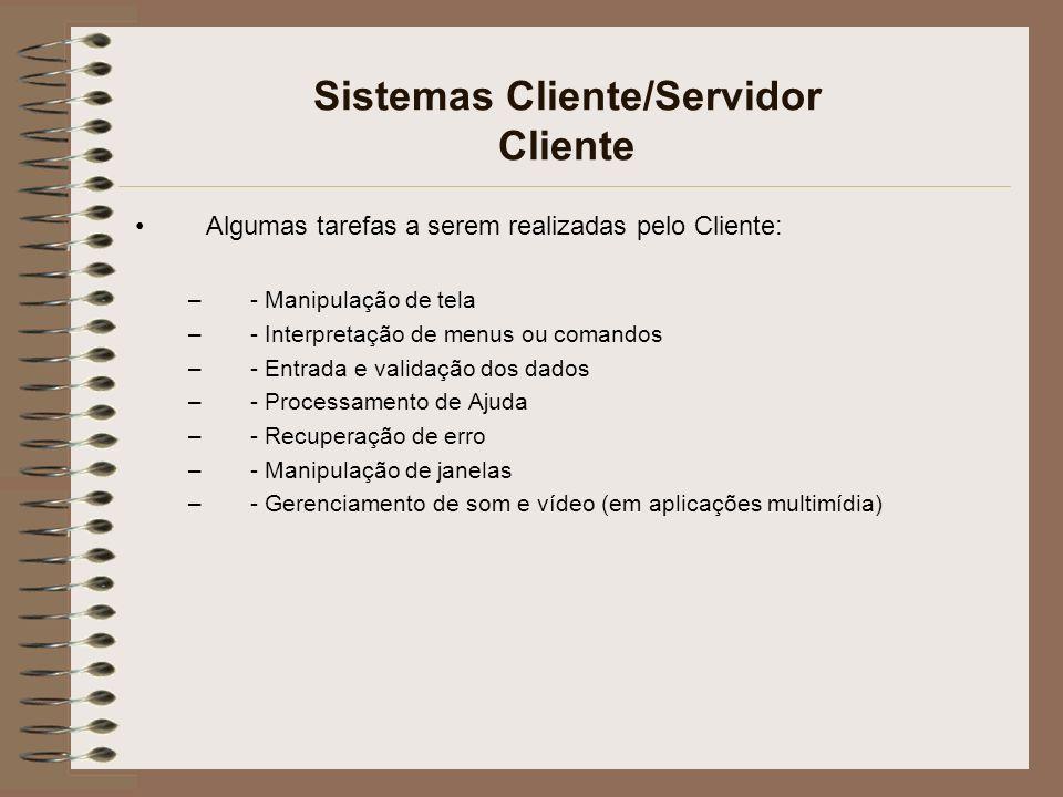 Sistemas Cliente/Servidor Cliente Algumas tarefas a serem realizadas pelo Cliente: –- Manipulação de tela –- Interpretação de menus ou comandos –- Ent