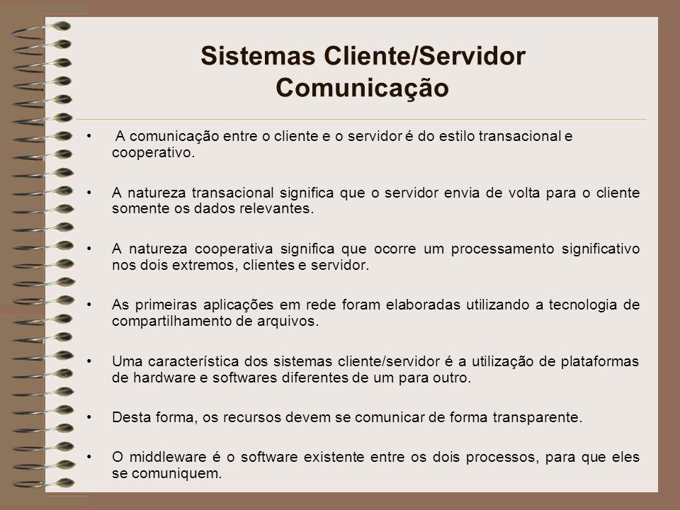 Sistemas Cliente/Servidor Comunicação A comunicação entre o cliente e o servidor é do estilo transacional e cooperativo. A natureza transacional signi