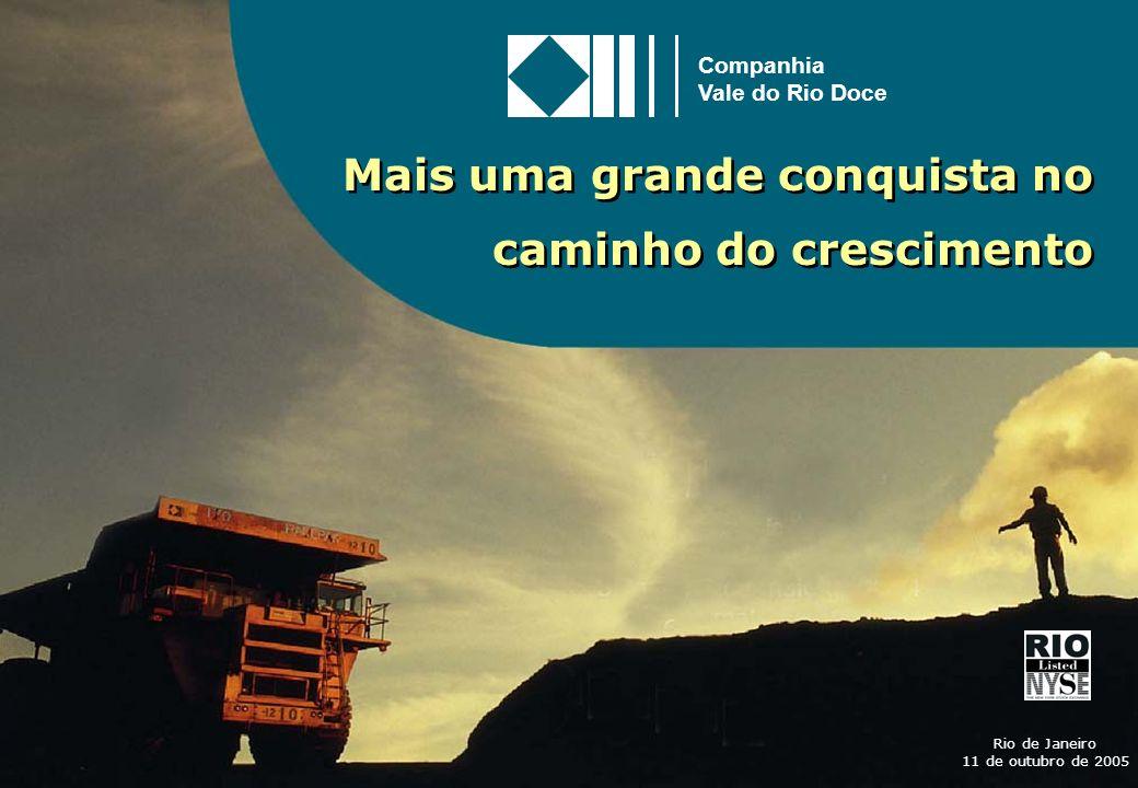 1 Mais uma grande conquista no caminho do crescimento Rio de Janeiro 11 de outubro de 2005 Companhia Vale do Rio Doce