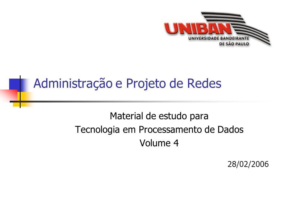 Administração e Projeto de Redes Material de estudo para Tecnologia em Processamento de Dados Volume 4 28/02/2006