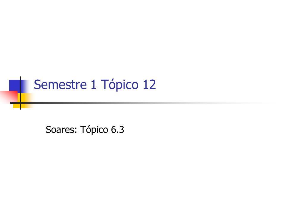 Semestre 1 Tópico 12 Soares: Tópico 6.3