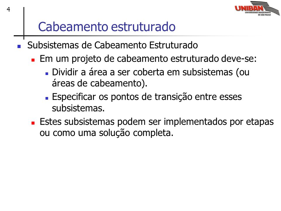 4 Cabeamento estruturado Subsistemas de Cabeamento Estruturado Em um projeto de cabeamento estruturado deve-se: Dividir a área a ser coberta em subsis