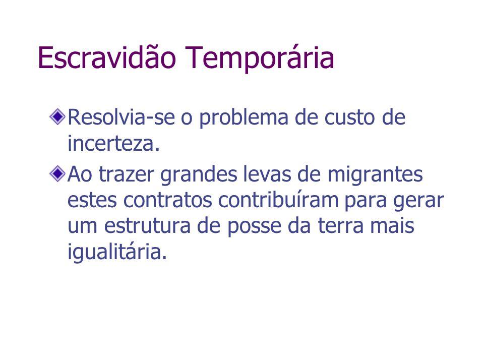 Escravidão Temporária Resolvia-se o problema de custo de incerteza. Ao trazer grandes levas de migrantes estes contratos contribuíram para gerar um es
