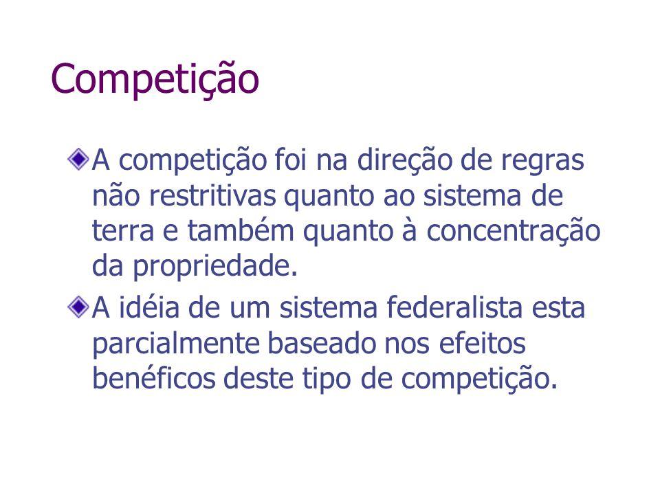 Competição A competição foi na direção de regras não restritivas quanto ao sistema de terra e também quanto à concentração da propriedade. A idéia de