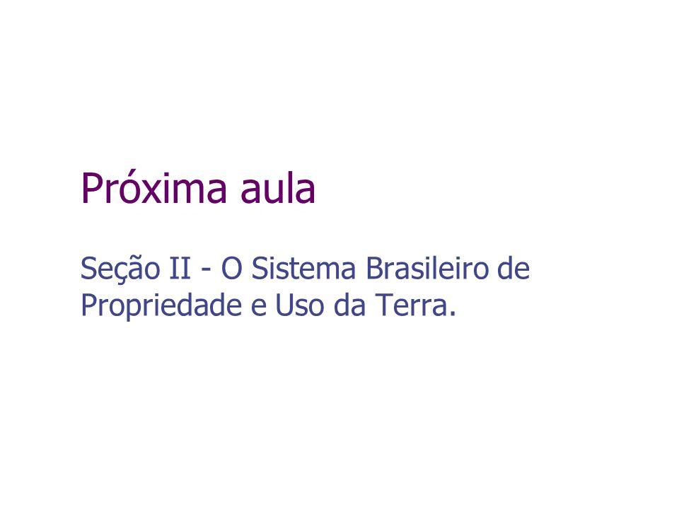 Próxima aula Seção II - O Sistema Brasileiro de Propriedade e Uso da Terra.