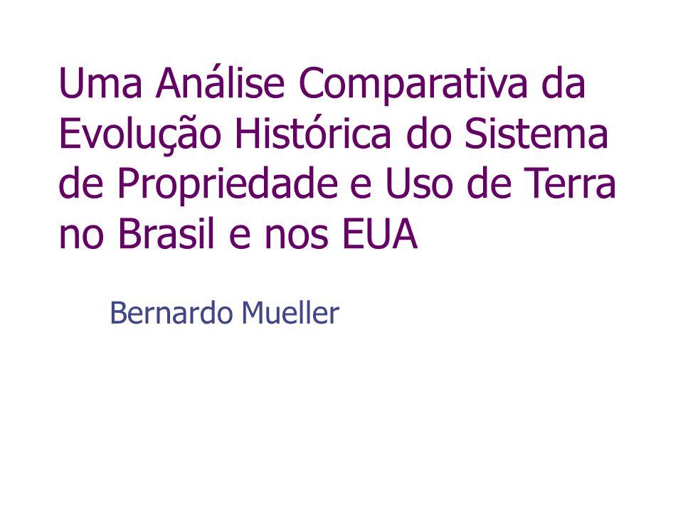 Uma Análise Comparativa da Evolução Histórica do Sistema de Propriedade e Uso de Terra no Brasil e nos EUA Bernardo Mueller