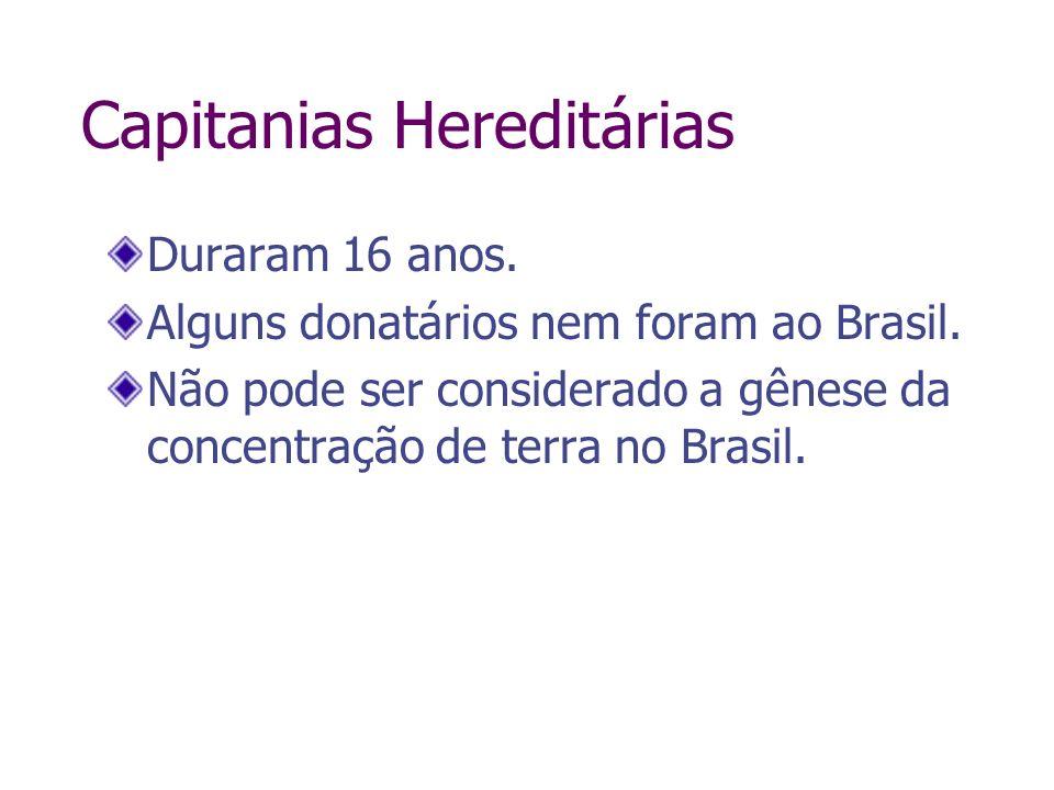 Capitanias Hereditárias Duraram 16 anos. Alguns donatários nem foram ao Brasil. Não pode ser considerado a gênese da concentração de terra no Brasil.