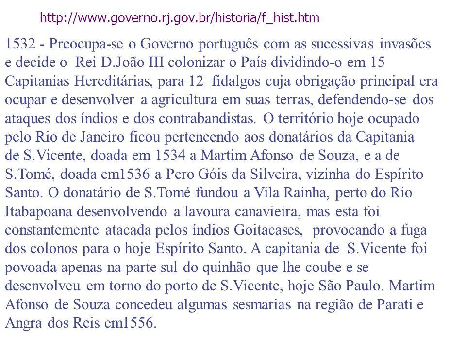 http://www.governo.rj.gov.br/historia/f_hist.htm 1532 - Preocupa-se o Governo português com as sucessivas invasões e decide o Rei D.João III colonizar