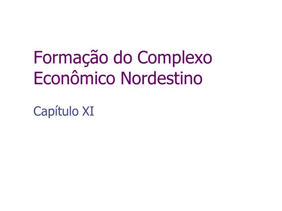 Formação do Complexo Econômico Nordestino Capítulo XI