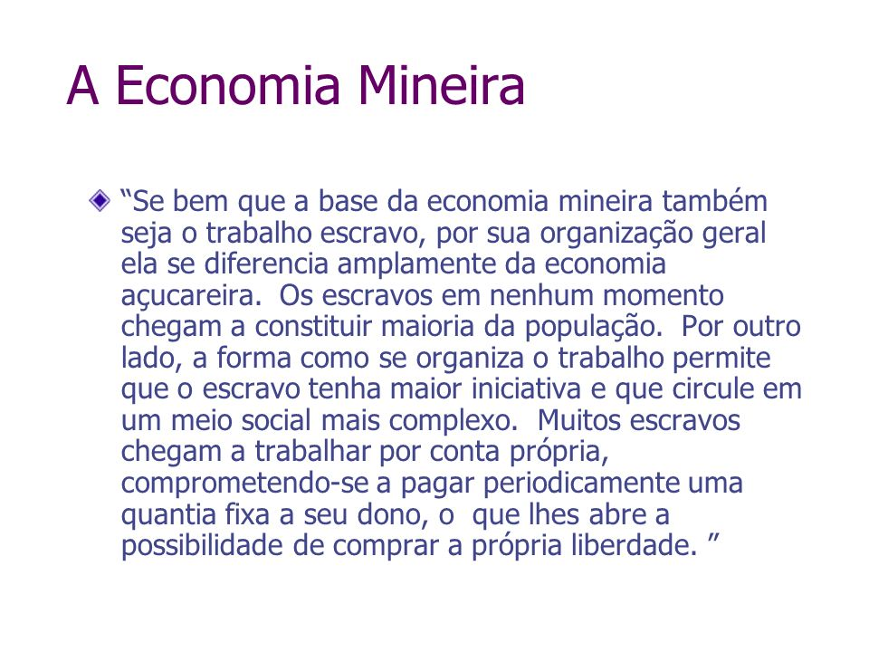 A Economia Mineira Se bem que a base da economia mineira também seja o trabalho escravo, por sua organização geral ela se diferencia amplamente da eco