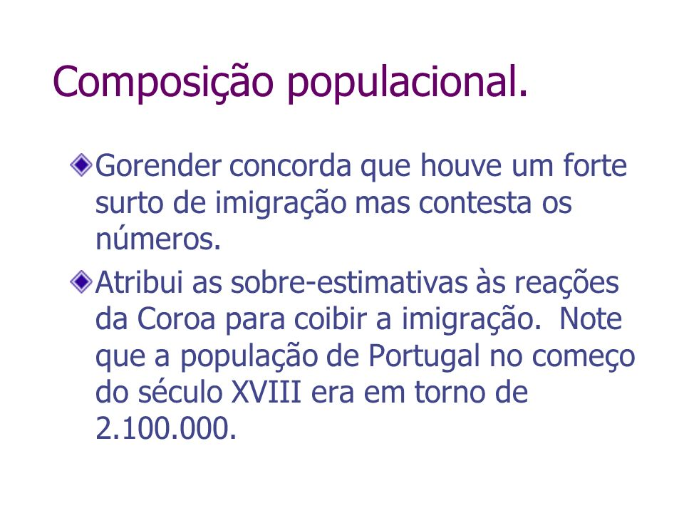 Composição populacional. Gorender concorda que houve um forte surto de imigração mas contesta os números. Atribui as sobre-estimativas às reações da C