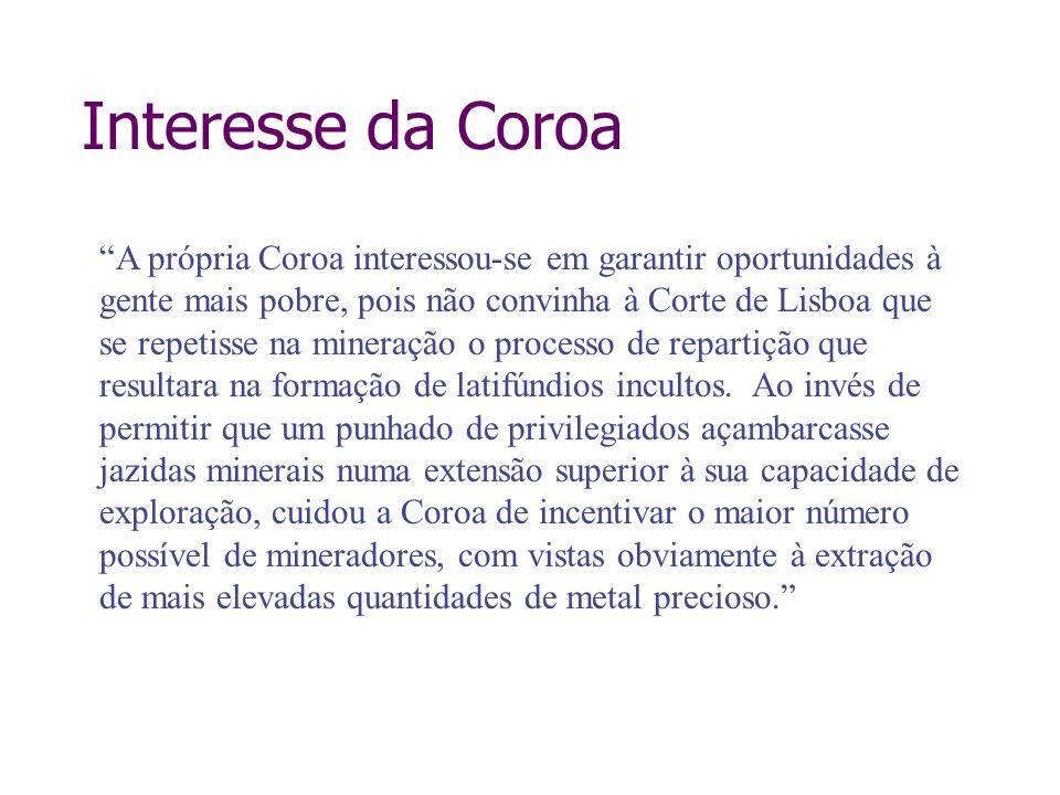 Interesse da Coroa A própria Coroa interessou-se em garantir oportunidades à gente mais pobre, pois não convinha à Corte de Lisboa que se repetisse na