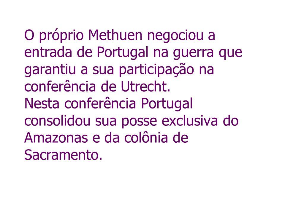 O próprio Methuen negociou a entrada de Portugal na guerra que garantiu a sua participação na conferência de Utrecht. Nesta conferência Portugal conso