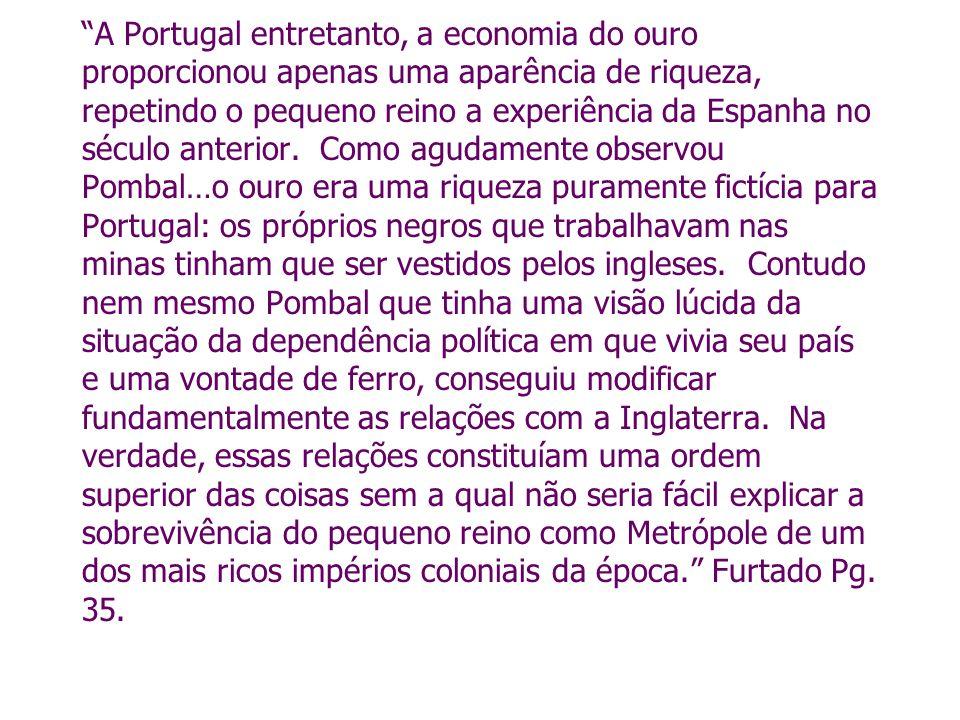 A Portugal entretanto, a economia do ouro proporcionou apenas uma aparência de riqueza, repetindo o pequeno reino a experiência da Espanha no século a