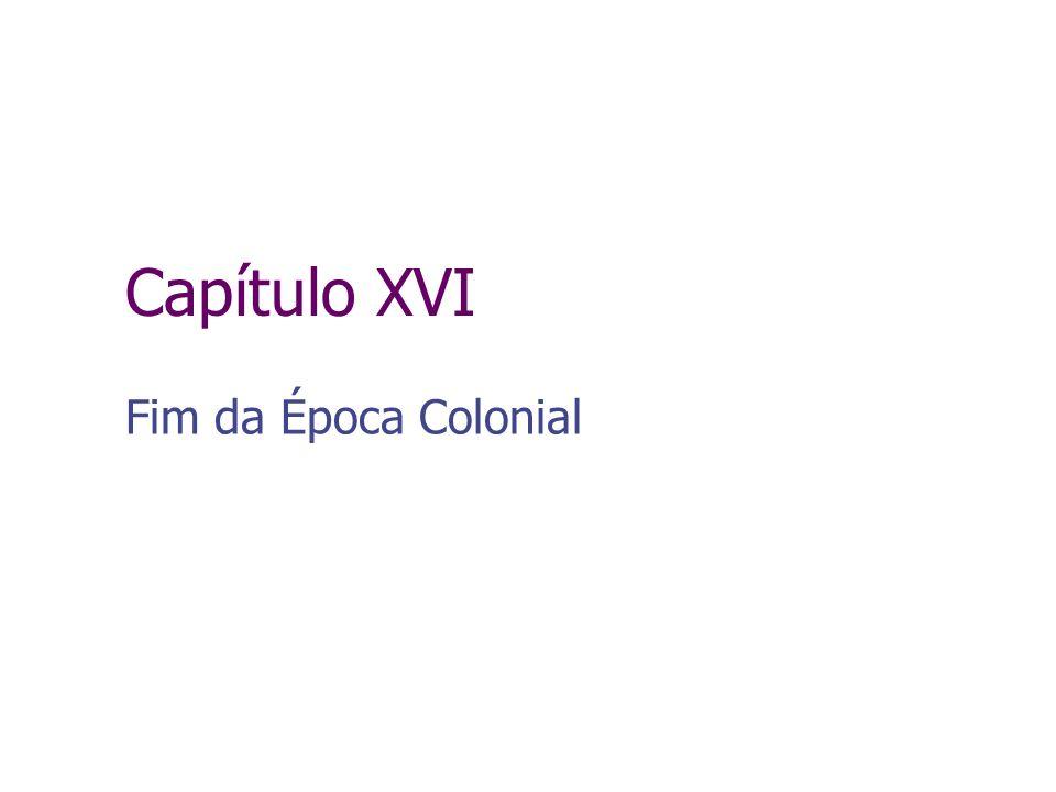 Capítulo XVI Fim da Época Colonial