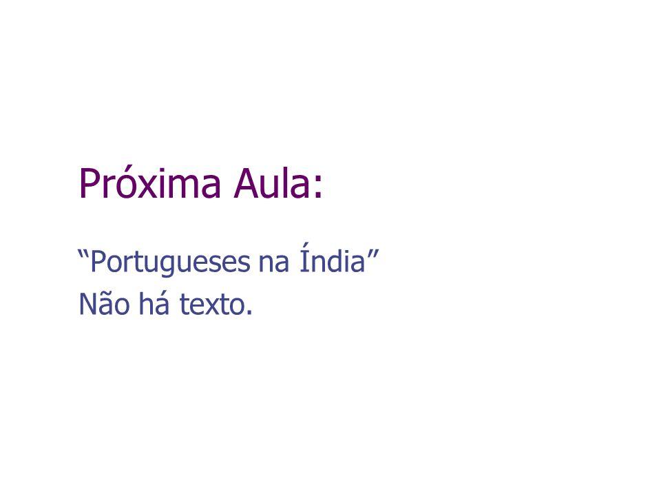 Próxima Aula: Portugueses na Índia Não há texto.