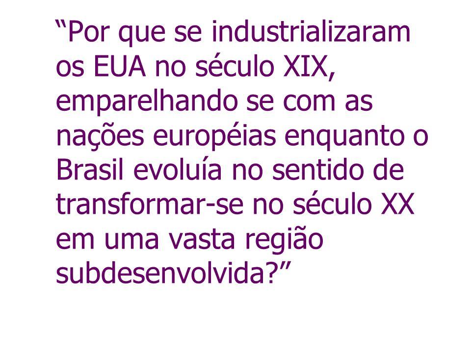 Por que se industrializaram os EUA no século XIX, emparelhando se com as nações européias enquanto o Brasil evoluía no sentido de transformar-se no sé