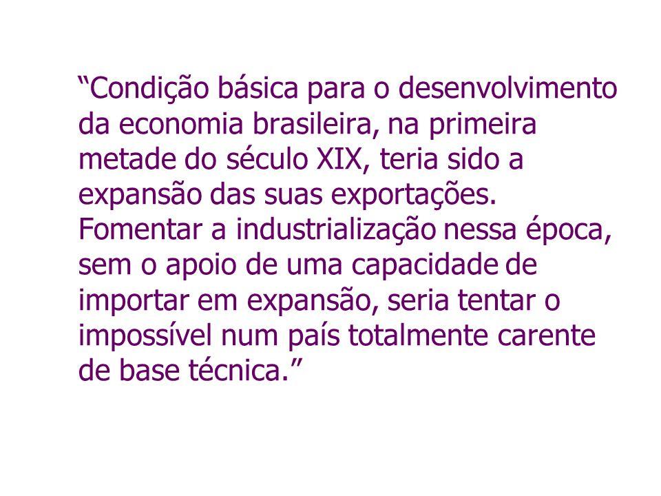 Condição básica para o desenvolvimento da economia brasileira, na primeira metade do século XIX, teria sido a expansão das suas exportações. Fomentar