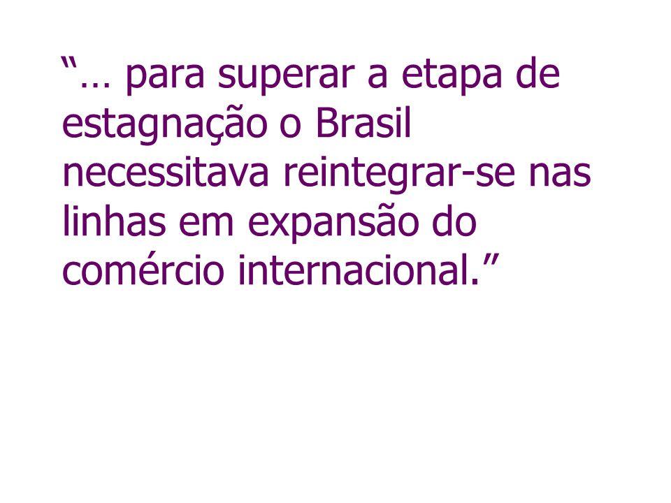 … para superar a etapa de estagnação o Brasil necessitava reintegrar-se nas linhas em expansão do comércio internacional.