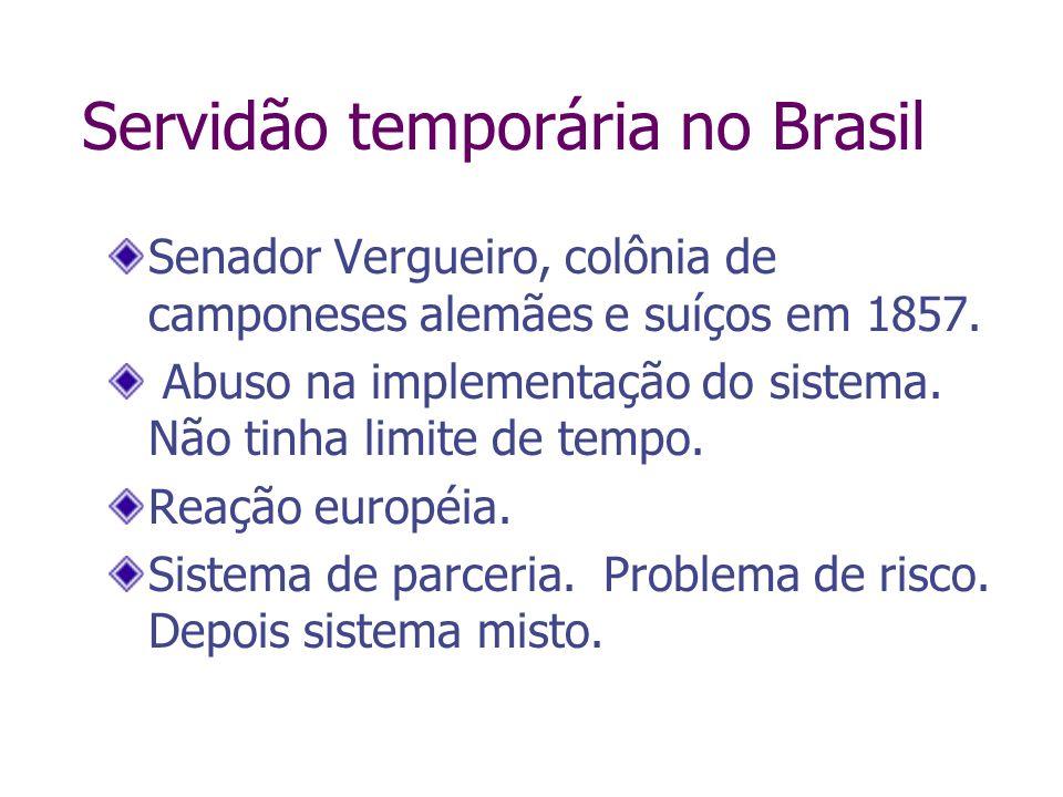 Servidão temporária no Brasil Senador Vergueiro, colônia de camponeses alemães e suíços em 1857. Abuso na implementação do sistema. Não tinha limite d