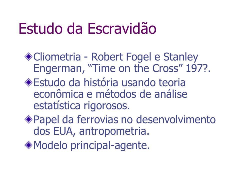 Estudo da Escravidão Cliometria - Robert Fogel e Stanley Engerman, Time on the Cross 197?. Estudo da história usando teoria econômica e métodos de aná