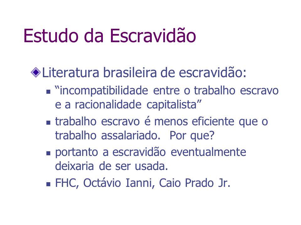Estudo da Escravidão Literatura brasileira de escravidão: incompatibilidade entre o trabalho escravo e a racionalidade capitalista trabalho escravo é