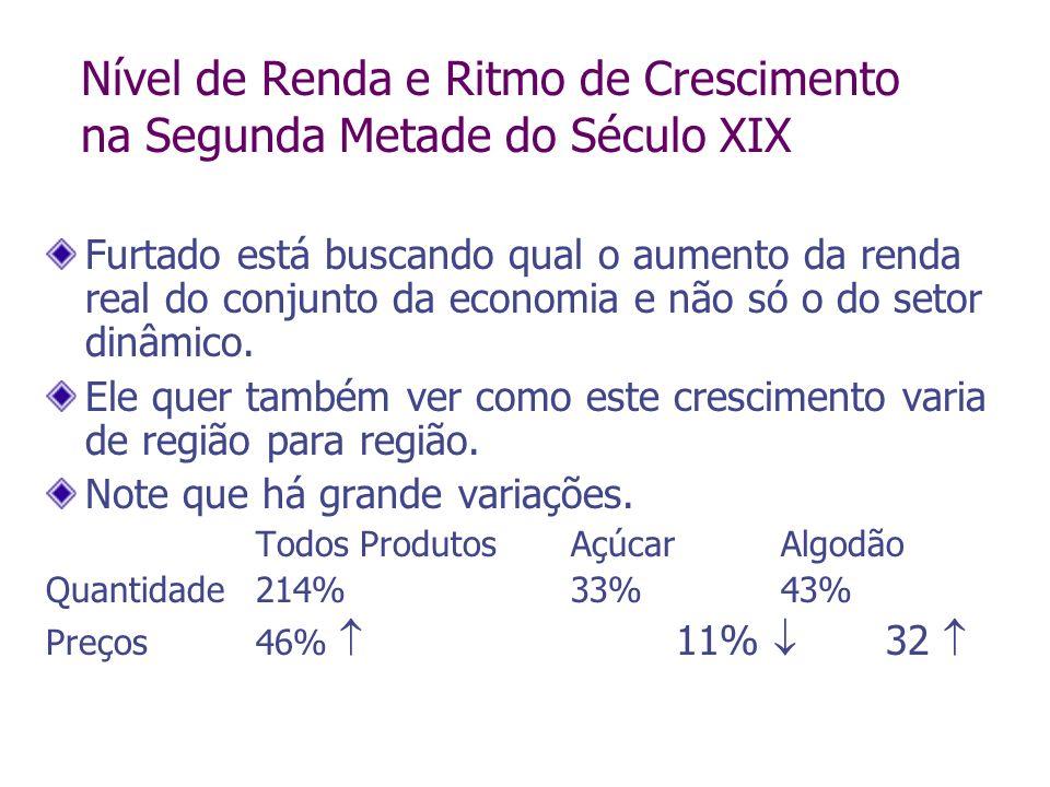 Nível de Renda e Ritmo de Crescimento na Segunda Metade do Século XIX Furtado está buscando qual o aumento da renda real do conjunto da economia e não